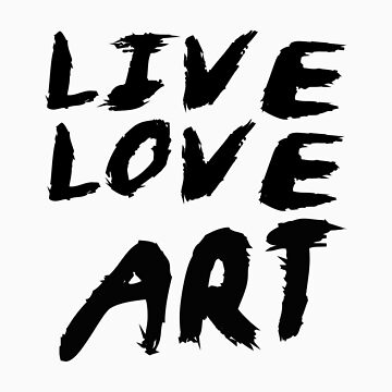 LIVE, LOVE, ART by dinjaninjart