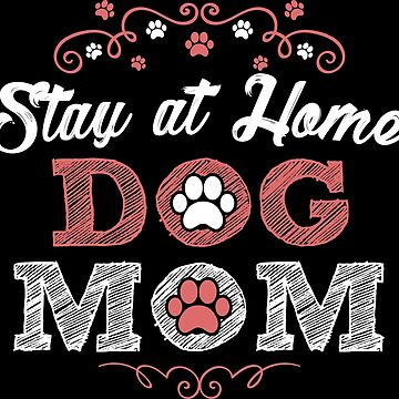 Stay At Home Dog Mom by lifestyleswag