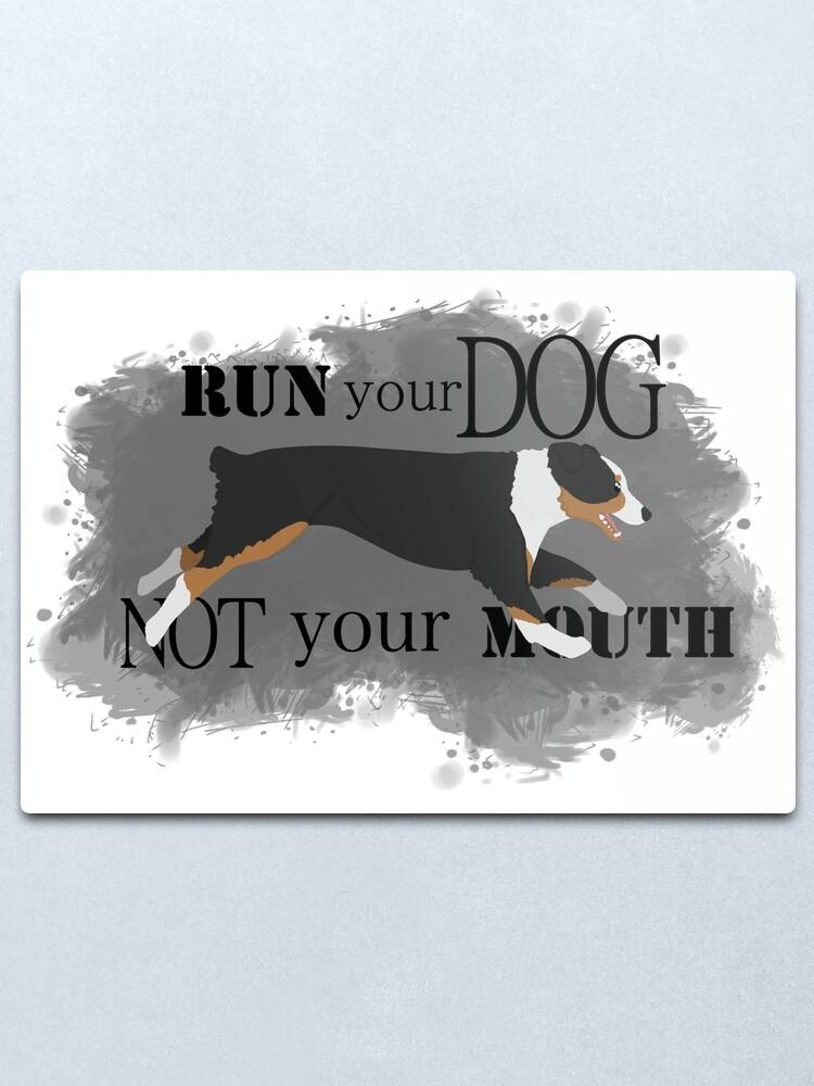 Alternate view of Run Your Dog Not Your Mouth Australian Shepherd black tricolour Metal Print
