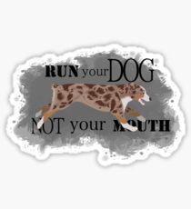 Run Your Dog Not Your Mouth Australian Shepherd red merle Sticker