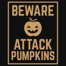 BEWARE ATTACK PUMPKINS halloween sign by jazzydevil