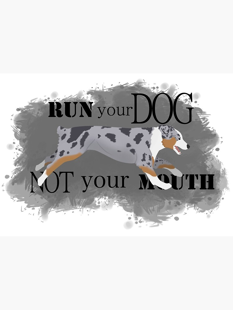 Run Your Dog Not Your Mouth Australian Shepherd blue merle by maretjohnson