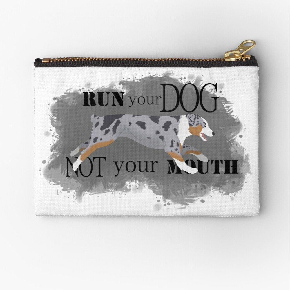 Run Your Dog Not Your Mouth Australian Shepherd blue merle Zipper Pouch