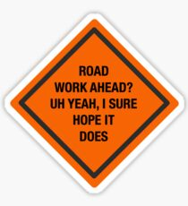 Road Work Ahead I Sure Hope It Does Vine Sticker