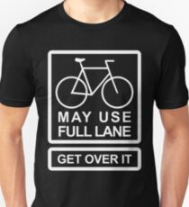 May Use Full Lane. Get Over It! Unisex T-Shirt