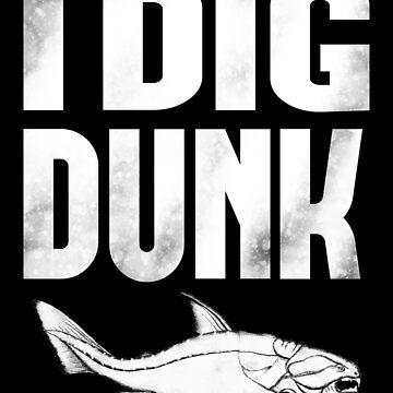 I Dig Dunk by FR3DXVII