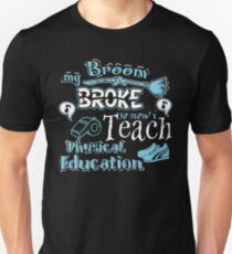 My Broom Broke So I Teach Physical Education Halloween Design T-Shirt