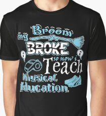 My Broom Broke So I Teach Physical Education Halloween Design Graphic T-Shirt