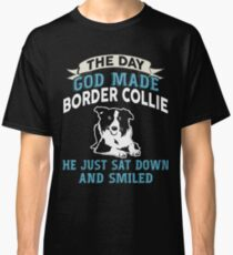 The day god made Border Collie he just sat down and smiled Classic T-Shirt