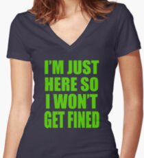 I'm Just Here So I Wont Get Fined Women's Fitted V-Neck T-Shirt