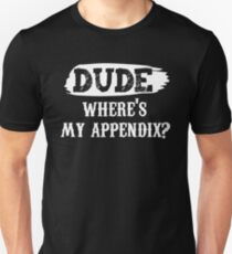 Dude, Where's My Appendix? T-Shirt funny saying Humor T-Shirt