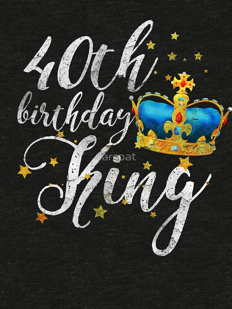 40th Birthday King T Shirt Wishes Mens Tee By Larspat