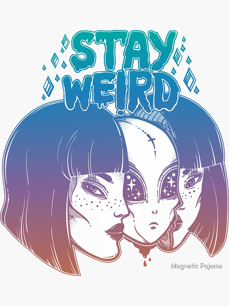 """""""Stay Weird"""" Alien Disguised as a Girl by MagneticMama"""