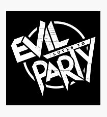 Evil Loves To Party Photographic Print