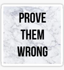 Prove Them Wrong Quote Sticker