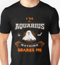 Nothing Scares Me I'm An Aquarius - Funny Halloween  T-Shirt