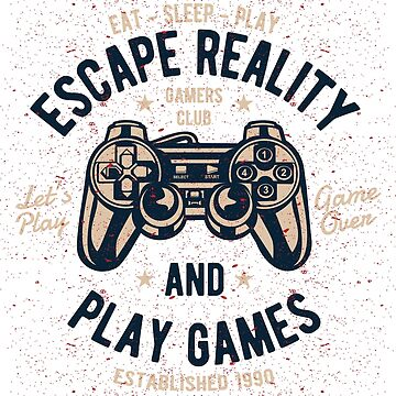 Escape Reality & Play Games by ruhanation