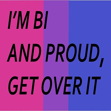I'm bi and proud, get over it! by Awendela
