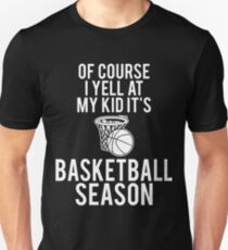 Of Course I Yell At My Kid It's Basketball Season T-Shirt