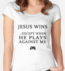 JESUS WINS, EXCEPT WHEN HE PLAYS AGAINST ME Women's Fitted Scoop T-Shirt