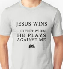 JESUS WINS, EXCEPT WHEN HE PLAYS AGAINST ME T-Shirt