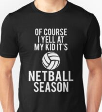 Of Course I Yell At My Kid It's Netball Season T-Shirt