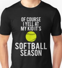 Of Course I Yell At My Kid It's Softball Season T-Shirt