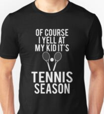 Of Course I Yell At My Kid It's Tennis Season T-Shirt