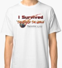 """I Survived """"The End Of The World"""" Sept.ember 23 2017 Classic T-Shirt"""