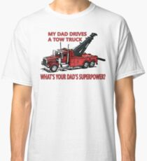 My Dad Drives A Tow Truck What's Your Dad's Superpower? Classic T-Shirt