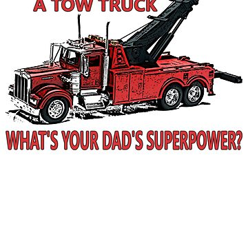 My Dad Drives A Tow Truck What's Your Dad's Superpower? by benhonda