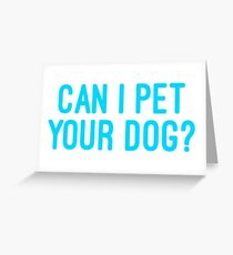 can i pet your dog? Greeting Card