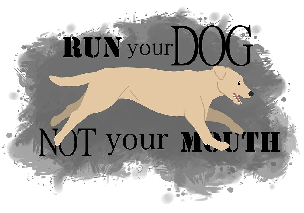 Run Your Dog Not Your Mouth Lab yellow by Rhett J.