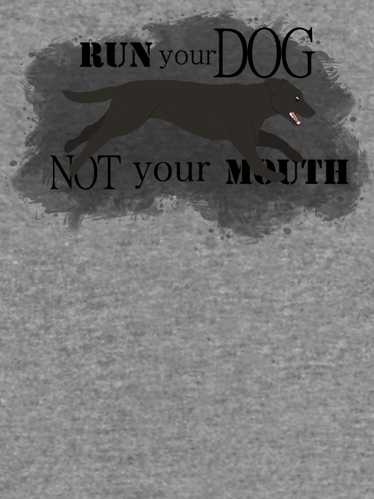 Run Your Dog Not Your Mouth Lab black by maretjohnson