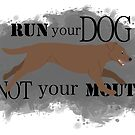 Run Your Dog Not Your Mouth Lab chocolate by Rhett J.