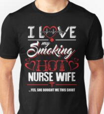 I Love My Smoking Hot Nurse Wife Unisex T-Shirt