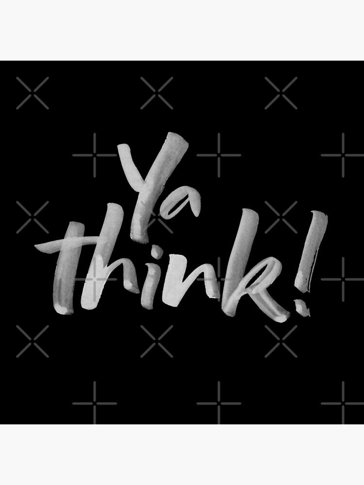 Ya think!  Bold Brush Lettering Slogan, Urban Slang! White on Black by 26-Characters