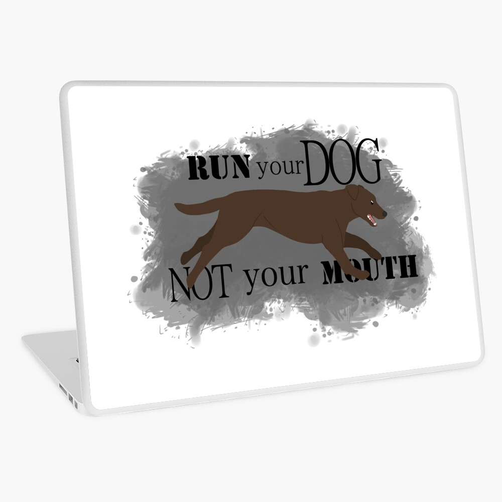Run Your Dog Not Your Mouth Lab Chocolate Laptop Skin