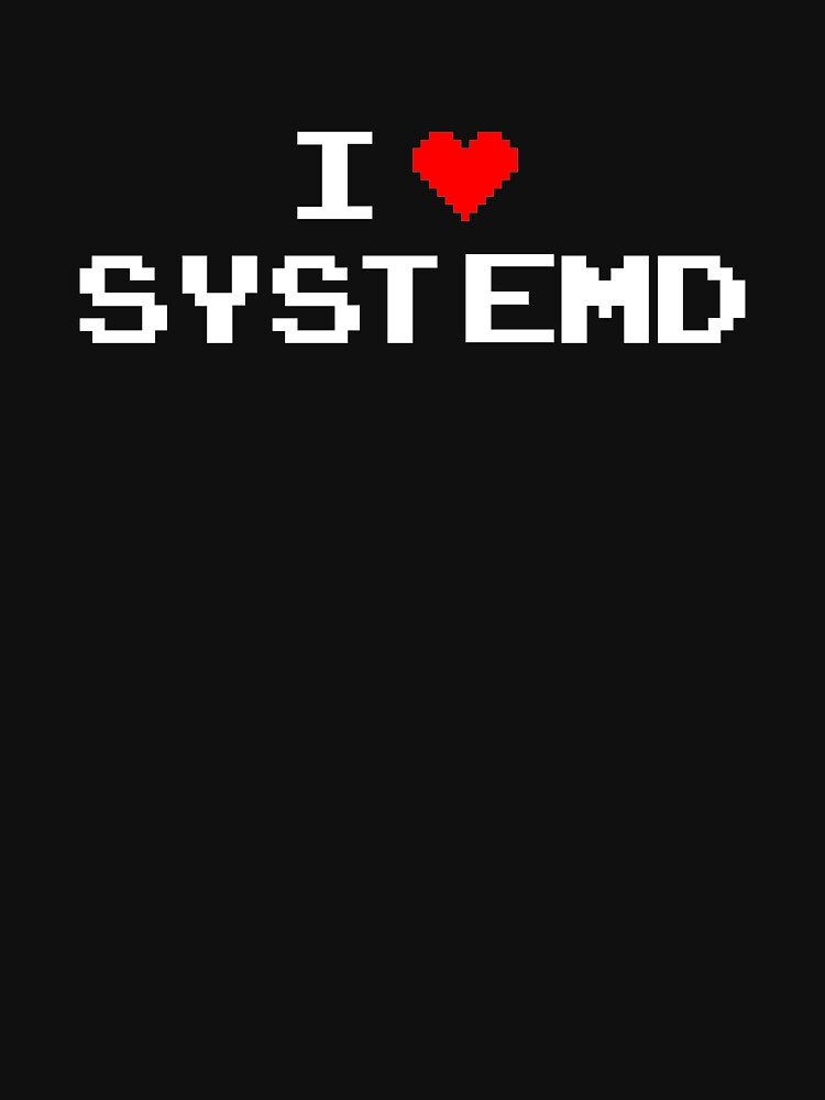 I LOVE SYSTEMD by xebec