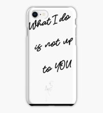 What I do It's Not Up to You! iPhone Case/Skin