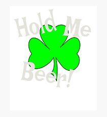 Hold Me Beer Irish Funny T Shirt Photographic Print