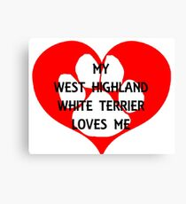 my west highland white terrier loves me Canvas Print