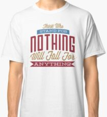 Those Who Stand For Nothing Classic T-Shirt