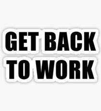 Get back to work! Sticker