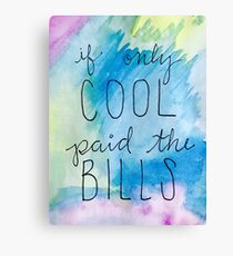 If Only Cool Paid The Bills  Canvas Print