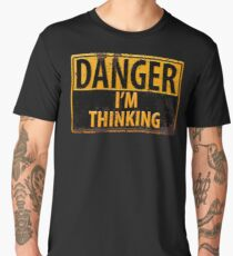 DANGER, I'm Thinking - Caution Warning Sign - Geek - Nerd - Brainy Men's Premium T-Shirt