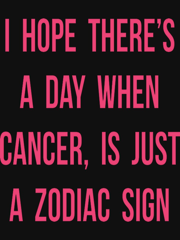 i hope there s a day when cancer is just a zodiac sign unisex t