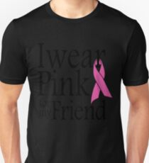 i_wear_pink_for_my_friend T-Shirt