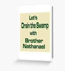 Lets Drain the Swamp with Brother Nathanael  #2 Greeting Card