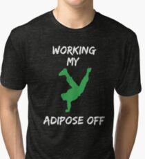 Working my Adipose Off Tri-blend T-Shirt
